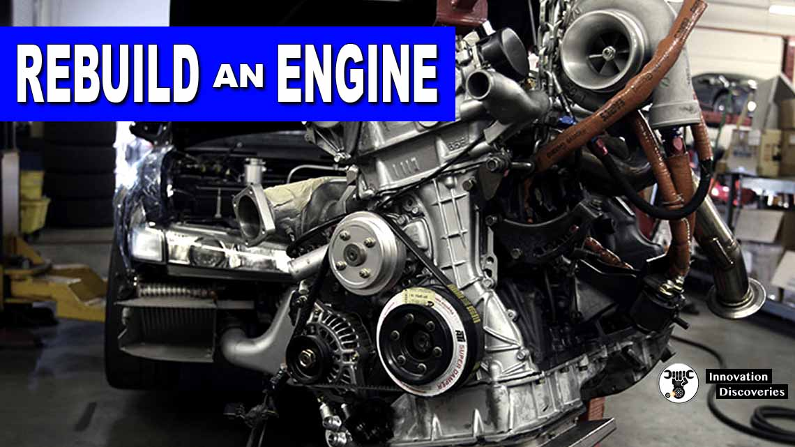 Learn Everything About How To Rebuild An Engine