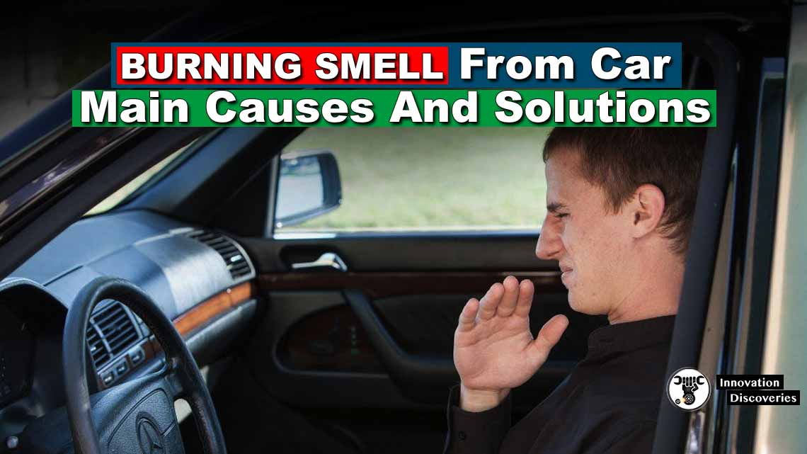 4 Different Types Of Burning Smell From Car: Main Causes And Solutions