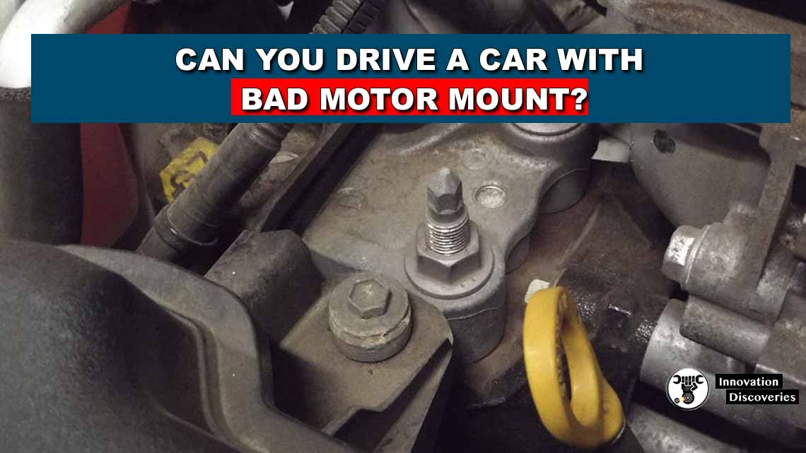 Can You Drive A Car With Bad Motor Mount?