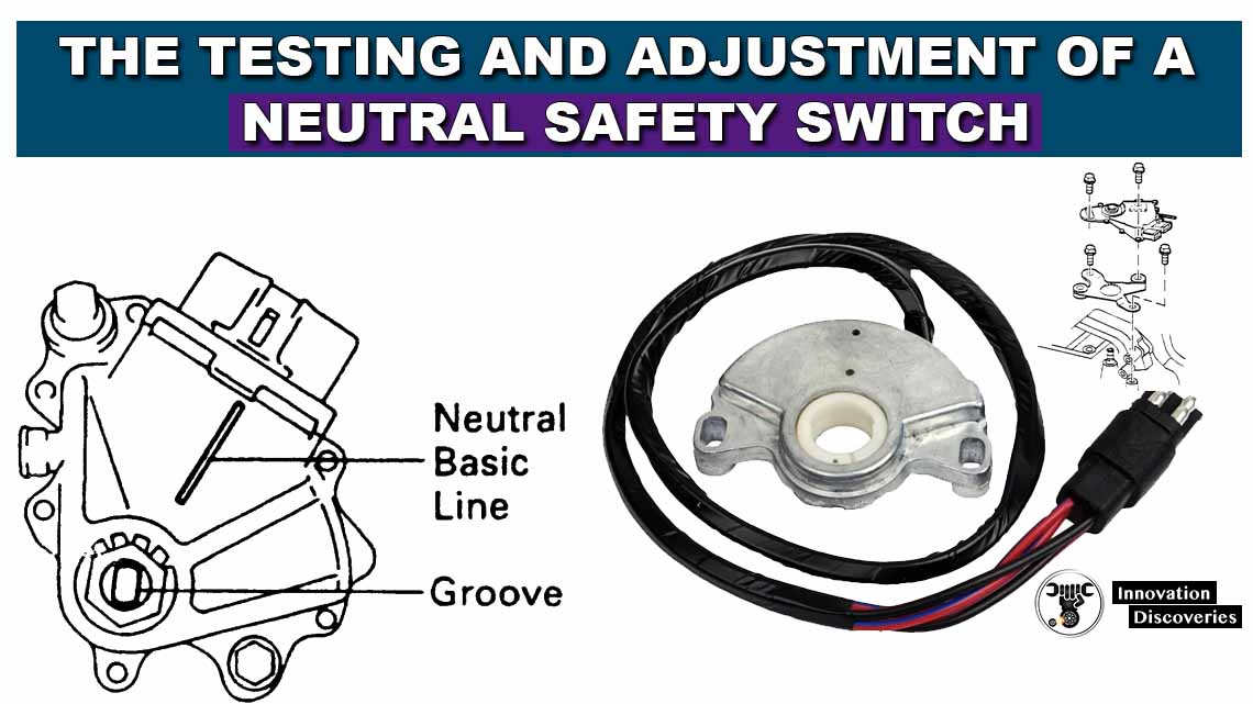 The Testing And Adjustment Of A Neutral Safety Switch