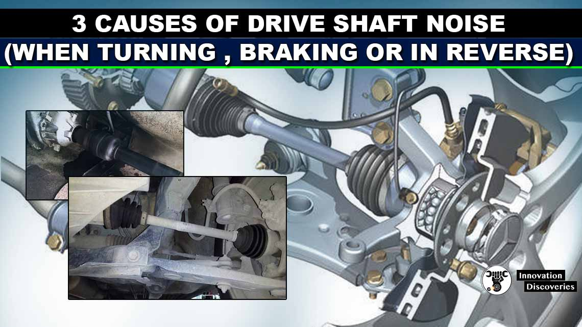 3 Causes of Drive Shaft Noise (When Turning | Braking or in Reverse)