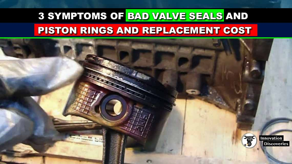 3 Symptoms of Bad Valve Seals and Piston Rings and Replacement Cost