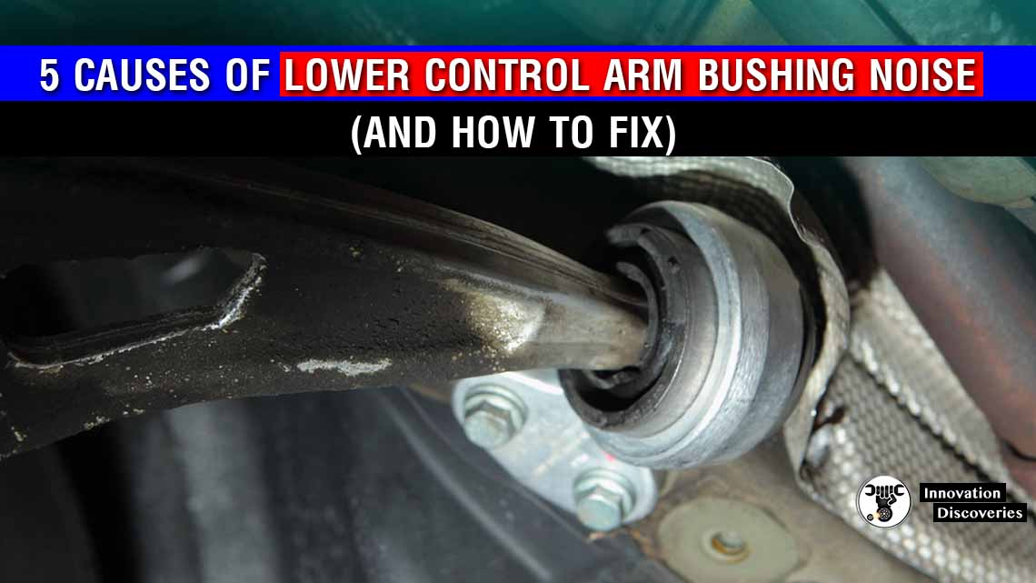 5 Causes of Lower Control Arm Bushing Noise (and How to Fix)