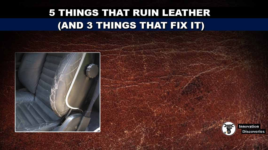 5 THINGS THAT RUIN LEATHER (AND 3 THINGS THAT FIX IT)