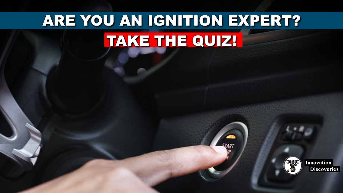 Are you an ignition expert? Take the quiz!