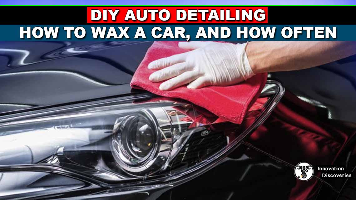 DIY AUTO DETAILING: HOW TO WAX A CAR AND HOW OFTEN