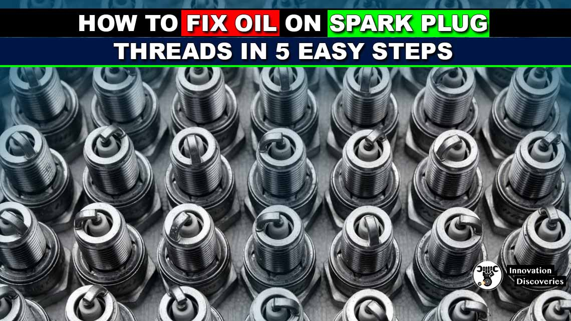 How To Fix Oil On Spark Plug Threads In 5 Easy Steps