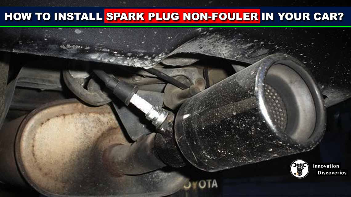 How To Install Spark Plug Non-Fouler In Your Car?