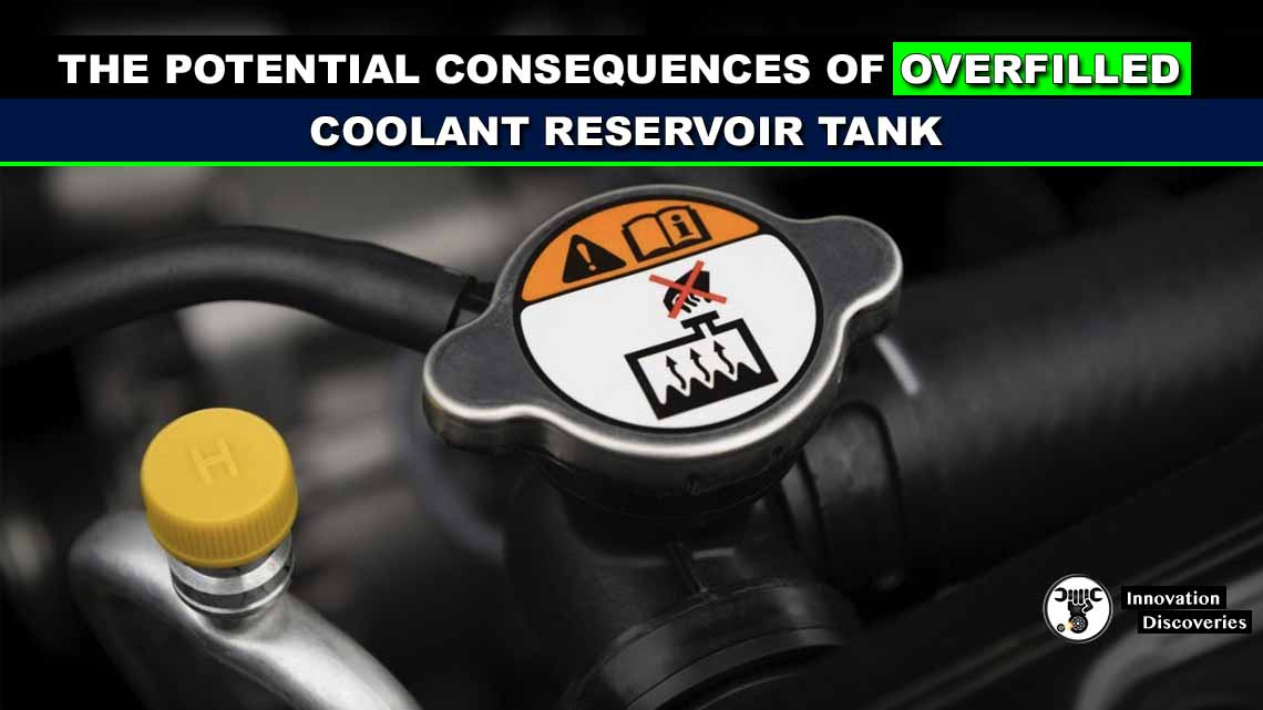 The Potential Consequences Of Overfilled Coolant Reservoir Tank