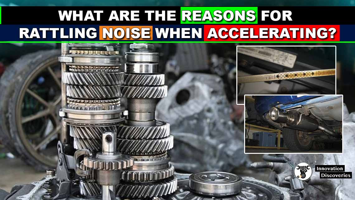 What Are The Reasons For Rattling Noise When Accelerating?