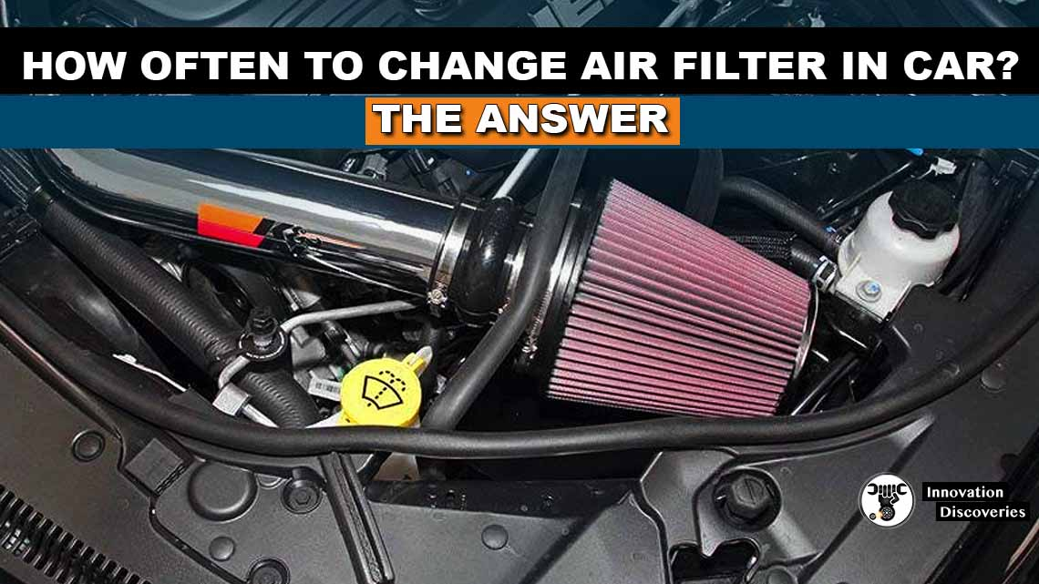 How Often To Change Air Filter In Car? The Answer