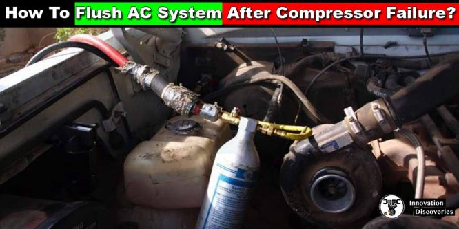 How To Flush AC System After Compressor Failure?
