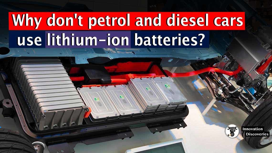 Why don't petrol and diesel cars use lithium-ion batteries?