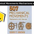 507 Mechanical Movements Mechanisms and Devices