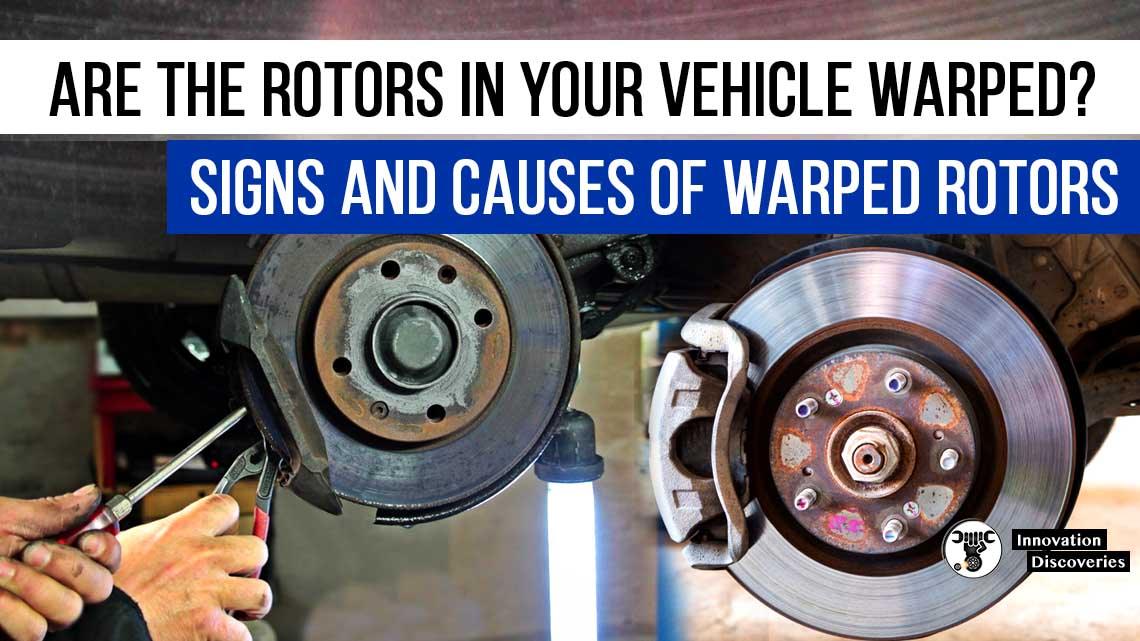 Are The Rotors in Your Vehicle Warped? Signs and causes of warped rotors