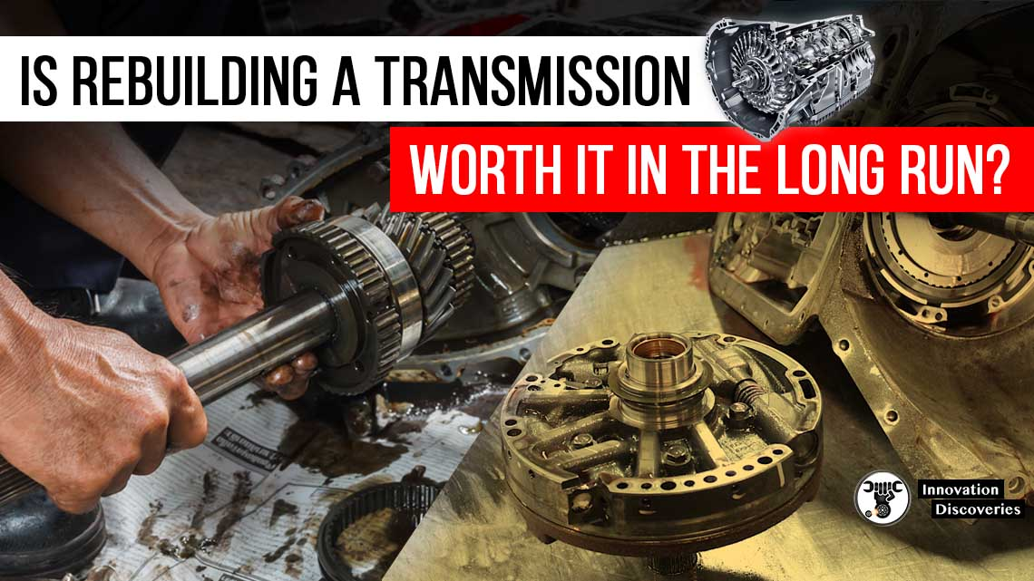 Is Rebuilding A Transmission Worth It In The Long Run?