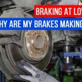 Braking At Low Speeds – Why Are My Brakes Making A Noise?