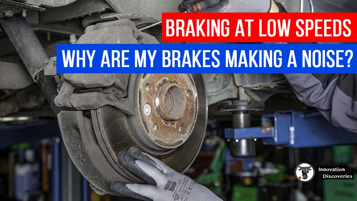 Braking At Low Speeds – Why Are My Brakes Making A Noise