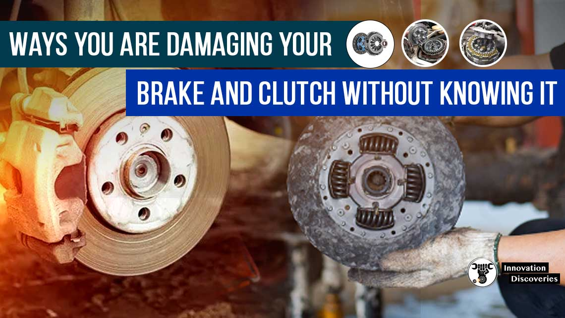 Ways You Are Damaging Your Brake and Clutch without Knowing It
