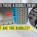 Why is there a bubble on my tire? What are tire bubbles?